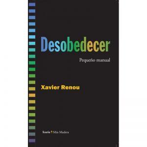 Desobedecer, pequeño manual, escrito por Xavier Renou, traducido por Desazkundea, con el prólogo de Enric Duran
